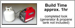 propane tank not included Build Time approx. 1hr completed look (generator & propane  tank not included)