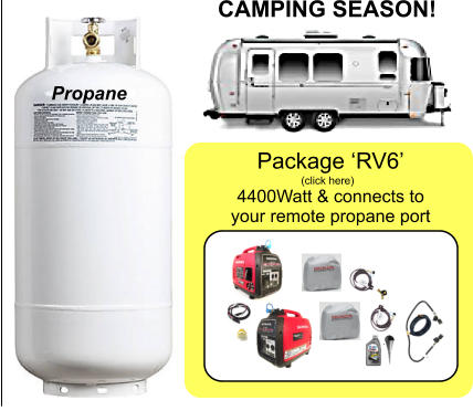 Propane 4400Watt & connects to  your remote propane port CAMPING SEASON!  Package 'RV6' (click here)