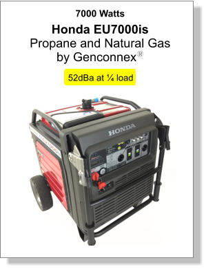 7000 Watts 52dBa at ¼ load Honda EU7000is  Propane and Natural Gas  by Genconnexy